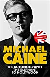 The Elephant to Hollywood: Michael Caine's most up-to-date, definitive, bestselling autobiography