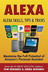 Alexa: Alexa Skills, Tips & Tricks: Volume 1 (Alexa & Amazon Echo)