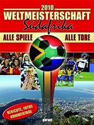 Fussball Weltmeisterschaft 2010 Südafrika: Alle Spiele - alle Tore. Berichte, Fotos, Kommentare
