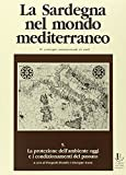 La Sardegna nel mondo mediterraneo. Atti del 4º Convegno internazionale di studi. La protezione dell'ambiente oggi e i condizionamenti del passato
