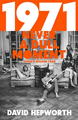 1971 - Never a Dull Moment: Rock's Golden Year (English Edition)