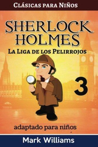 Sherlock Holmes adaptado para niños: La Liga de los Pelirrojos: Large Print Edition: Volume 3 (Clásicos Para Niños: Sherlock Holmes)