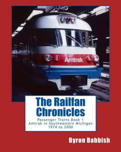 the-railfan-chronicles-passenger-trains-book-1-amtrak-in-southeastern-michigan-1974-to-2000