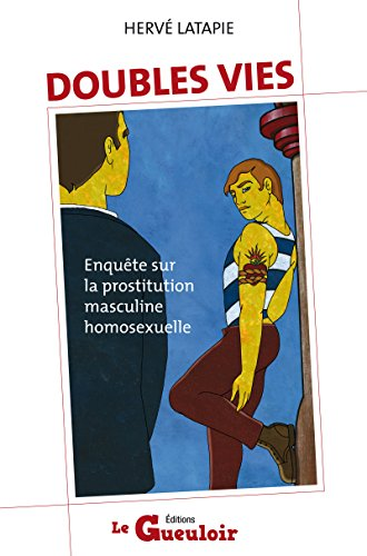 Doubles vies: Enquête sur la prostitution maculine homosexuelle par Hervé LATAPIE