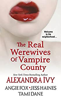 The Real Werewives of Vampire County (Guardians of Eternity) by [Ivy, Alexandra, Fox, Angie, Dane, Tami, Haines, Jess]