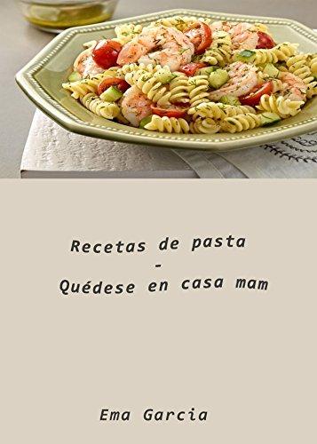 Recetas de pasta - Quédese en casa mam por Ema Garcia