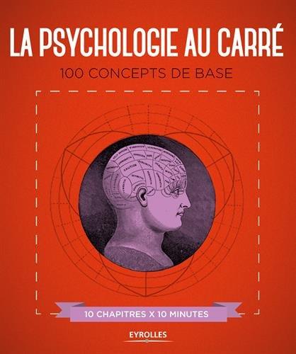 La psychologie au carré: 100 concepts de base. 10 chapitres x 10 minutes