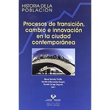 Procesos de transición, cambio e innovación en la ciudad contemporánea (Historia de la Población)