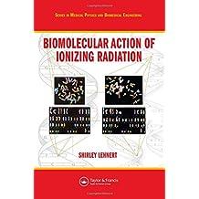 Biomolecular Action of Ionizing Radiation (Medical Physics & Biomedical Engineering)