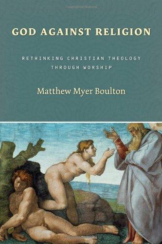God Against Religion: Rethinking Christian Theology through Worship (Calvin Institute of Christian Worship Liturgical Studies) (English Edition)