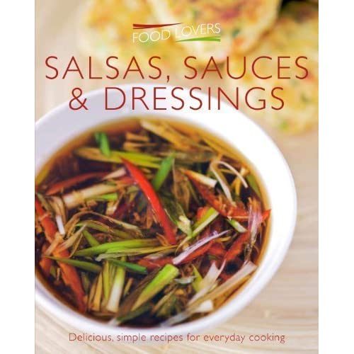 Salads, Sauces and Dressings (Food Lovers Simply) by Atlantic Publishing, Croxley Green (2012) Paperback