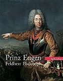 Prinz Eugen: Feldherr Philosoph und Kunstfreund  - Katalogbuch zur Ausstellung in Wien, 11.02.2010 - 06.06.2010,  Belvedere