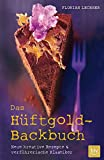 Das Hüftgold-Backbuch: Neue kreative Rezepte & verführerische Klassiker