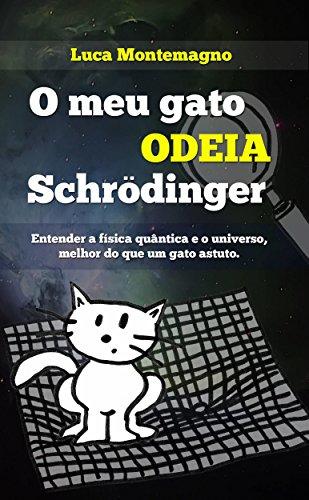 O Meu Gato Odeia Schrödinger (Portuguese Edition) por Luca Montemagno