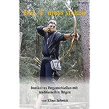 Das T muss stehen: Instinktives Bogenschießen mit traditionellen Bögen (German Edition)