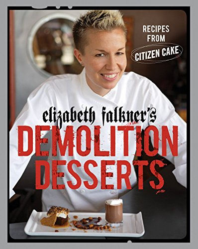 Elizabeth Falkner's Demolition Desserts: Recipes from Citizen Cake: A Cookbook (The Ultimate Ice Cream Book)