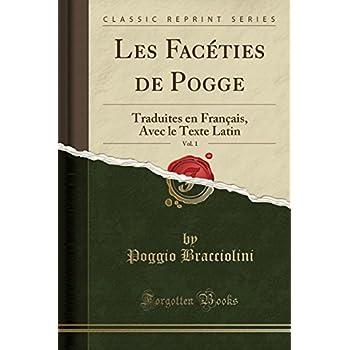 Les Facéties de Pogge, Vol. 1: Traduites En Français, Avec Le Texte Latin (Classic Reprint)