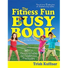 The Fitness Fun Busy Book: 365 Creative Games & Activities to Keep Your Child Moving and Learning (Busy Books Series) (English Edition)