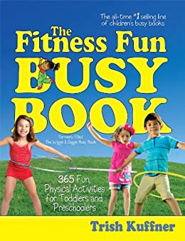 The Fitness Fun Busy Book: 365 Creative Games & Activities to Keep Your Child Moving and Learning (Busy Books Series) (English Edition) par [Kuffner, Trish]