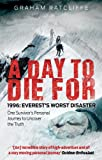 A Day to Die For: 1996: Everest's Worst Disaster - One Survivor's Personal Journey to Uncover the Truth