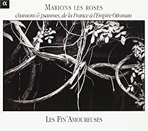 Marions les Roses: Chansons & Psaumes de la France à l'Empire Ottoman