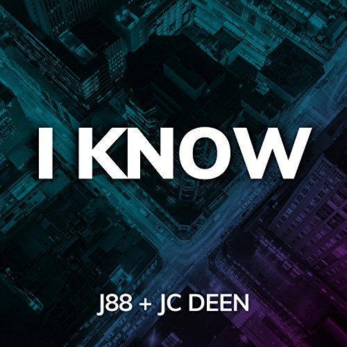 I Know (feat. JC Deen)