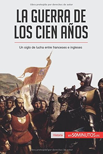 La guerra de los Cien Años: Un siglo de lucha entre franceses e ingleses por 50Minutos.Es