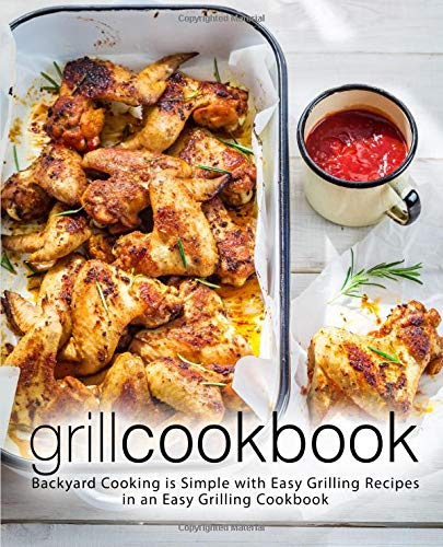 Grill Cookbook: Backyard Cooking is Simple with Easy Grilling Recipes in an Easy Grilling Cookbook (2nd Edition) por BookSumo Press