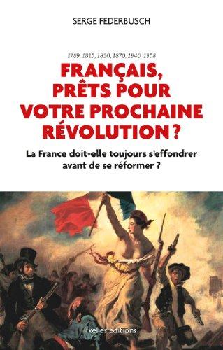 Français, prêts pour votre prochaine révolution ? par SERGE FEDERBUSCH