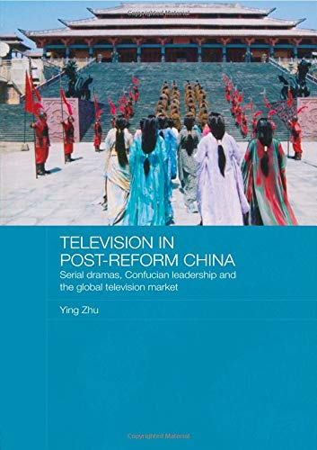 Television in Post-Reform China (Media, Culture and Social Change in Asia)