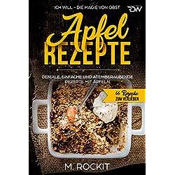 Apfel – Rezepte, GENIALE, EINFACHE UND ATEMBERAUBENDE REZEPTE MIT ÄPFELN: ICH WILL - DIE MAGIE VON OBST (66 REZEPTE ZUM VERLIEBEN 28)