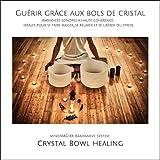Guérir grâce aux bols de cristal: Ambiances sonores à haute cohérence, idéales pour se faire masser, se relaxer et se libérer du stress...