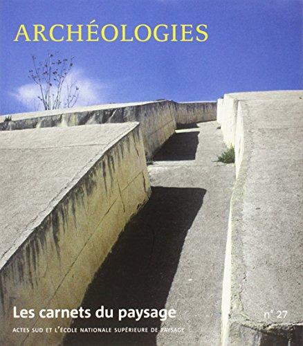 Les carnets du paysage, N° 27 : Archéologies