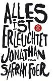 Alles ist erleuchtet: Roman von Jonathan Safran Foer