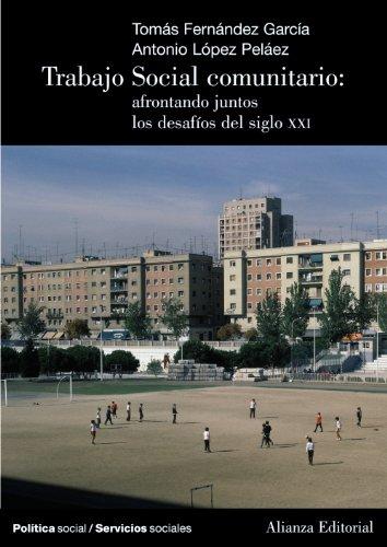 Trabajo Social Comunitario: afrontando juntos los desafíos del siglo XXI (El Libro Universitario - Manuales) por Tomás Fernández García