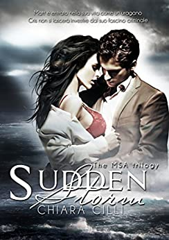 Sudden Storm (The MSA Trilogy #1) di [Cilli, Chiara]