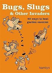 Bugs, Slugs & Other Invaders: 50 Ways to Beat Garden Enemies