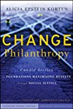 Change Philanthropy: Candid Stories of Foundations Maximizing Results through Social Justice (Kim Klein's Fundraising Series Book 29)