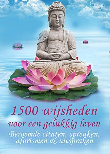 1500 Wijsheden Voor Een Gelukkig Leven Beroemde Citaten