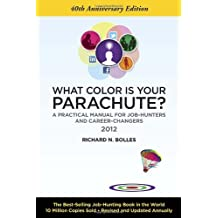 What Color Is Your Parachute? 2012: A Practical Manual for Job-Hunters and Career-Changers: 40th Anniversary Edition