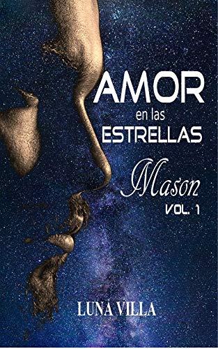 Amor en las estrellas: Mason Vol.1 por Luna  Villa