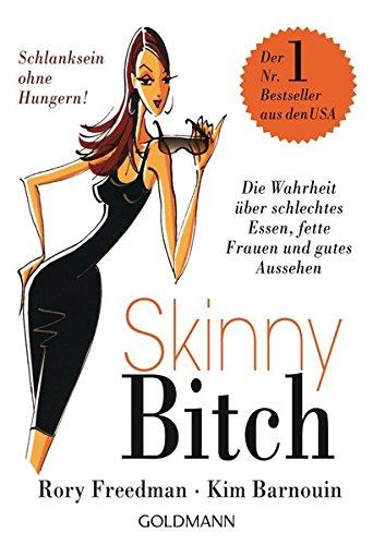 Buchcover Skinny Bitch: Die Wahrheit über schlechtes Essen, fette Frauen und gutes Aussehen - Schlanksein ohne Hungern!