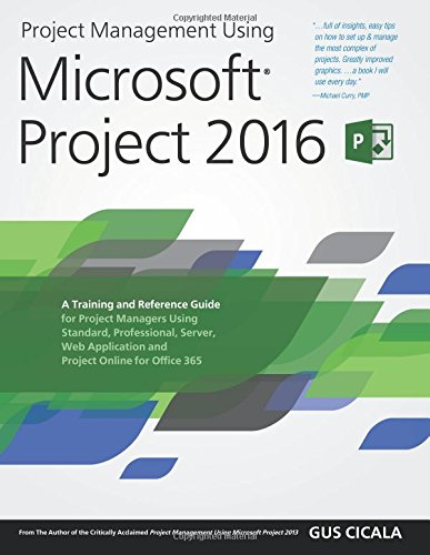 Project Management Using Microsoft Project 2016: A Training and Reference Guide for Project Managers Using Standard, Professional, Server, Web Application and Project Online for Office 365 por Mr. Gus Cicala