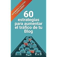 60 estrategias para aumentar el tráfico de tu blog: Incrementa tus visitas y ¡gana dinero! (Spanish Edition)