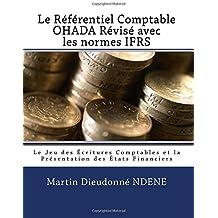 Le Referentiel Comptable OHADA Revise en vigueur des 2018 avec les normes IFRS: Le Jeu des Écritures Comptables et la  Présentation des États Financiers