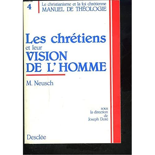Manuel de théologie / sous la dir. de Joseph Doré  Tome 4 : Les Chrétiens et leur vision de l'homme