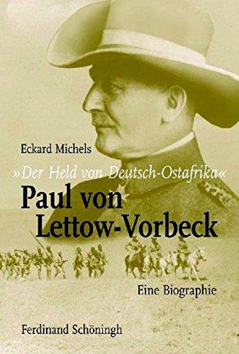 """""""Der Held von Deutsch-Ostafrika"""": Paul von Lettow-Vorbeck: Ein preußischer Kolonialoffizier"""