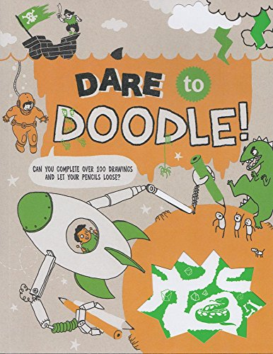 Dare to Doodle: Can You Complete Over 100 Drawings and Let Your Pencils Loose? (Doodle Fun)