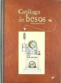 Catálogo de besos par Raquel Díaz Reguera