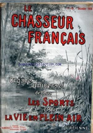 CHASSEUR FRANCAIS (LE) [No 465] du 01/12/1928 - ORGANE UNIVERSEL DE TOUS LES SPORTS ET DE LA VIE EN PLEIN AIR LA CHASSE - LE CHIEN - LA PECHE - CYCLISME - AUTOMOBILISME - AERONAUTIQUE - SPORTS - HIPPISME - PHOTO - VOYAGES - A LA CAMPAGNE - CAUSERIE VETERINAIRE - ELEVAGE - JARDINS ET PARCS - LA MAISON - LA MODE - LE MOIS SCIENTIFIQUE - RECETTES ET CONSEILS